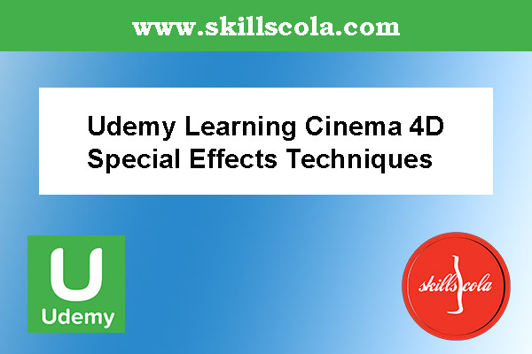 Udemy Learning Cinema 4D Special Effects Techniques