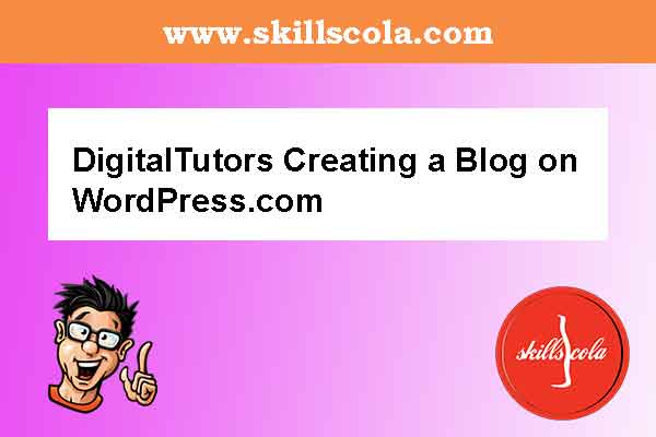 DigitalTutors Creating a Blog on WordPress
