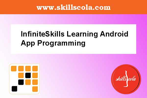InfiniteSkills Learning Android App Programming