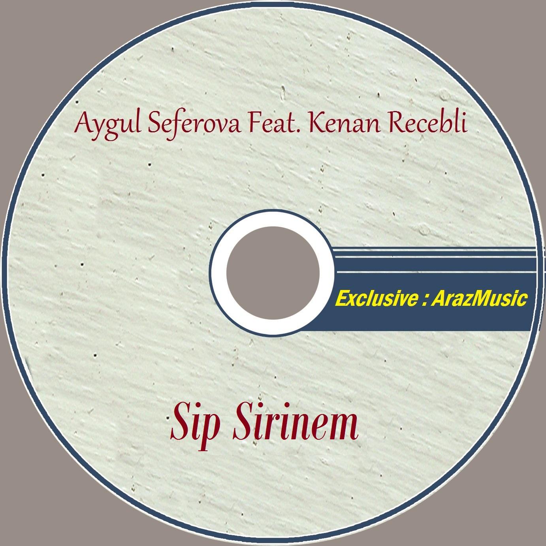 http://s13.picofile.com/file/8399922518/07Aygul_Seferova_Feat_Kenan_Recebli_Sip_Sirinem.jpg