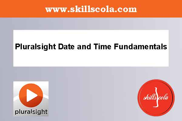 Pluralsight Date and Time Fundamentals