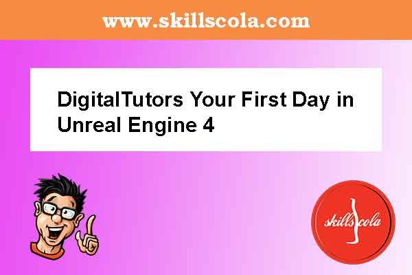 DigitalTutors Your First Day in Unreal Engine 4